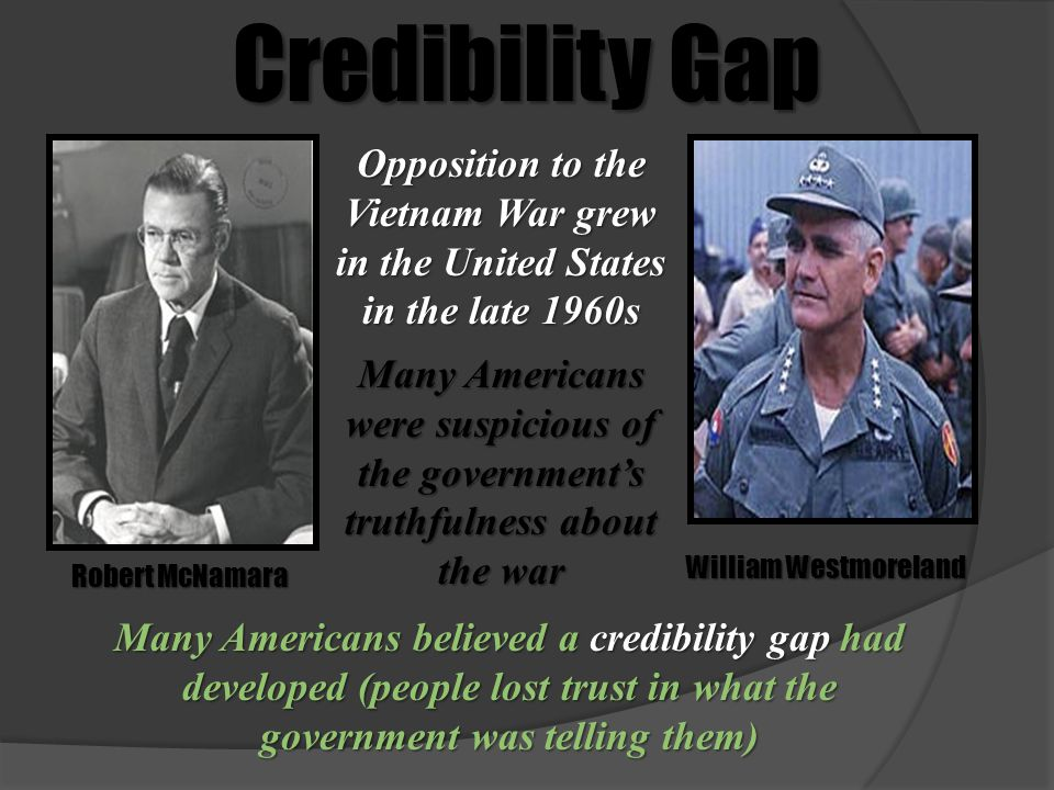 Credibility Gap Opposition to the Vietnam War grew in the United States in the late 1960s.