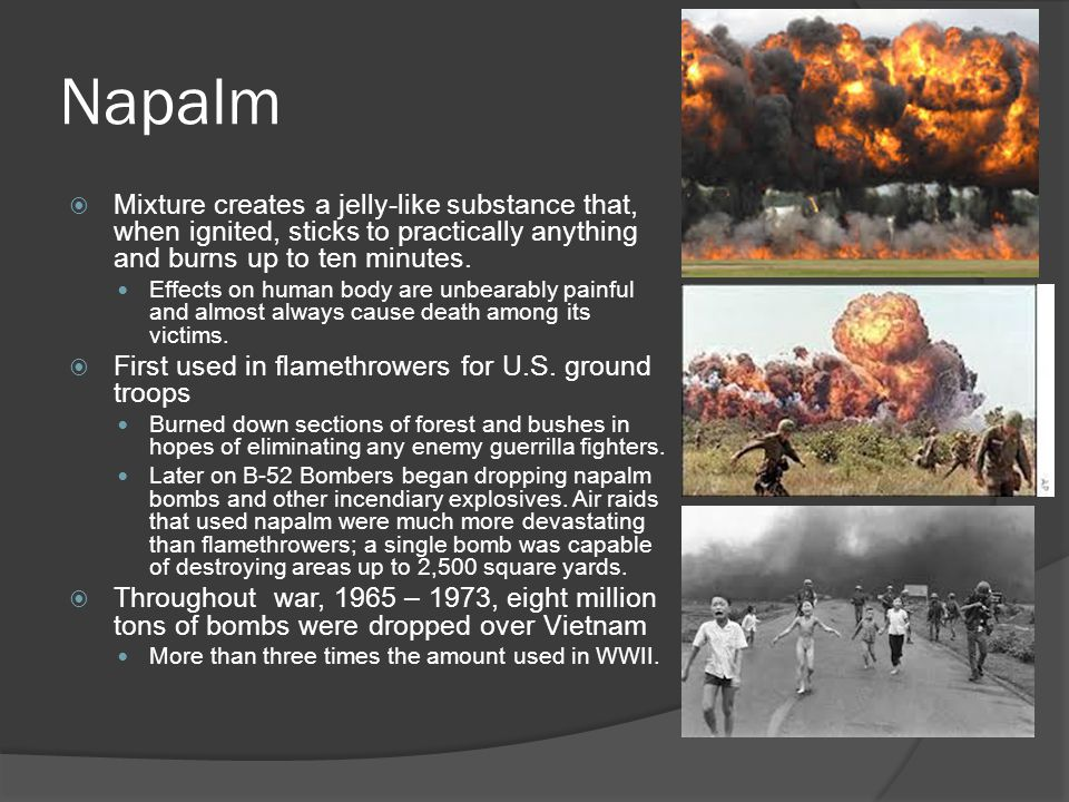 Napalm Mixture creates a jelly-like substance that, when ignited, sticks to practically anything and burns up to ten minutes.