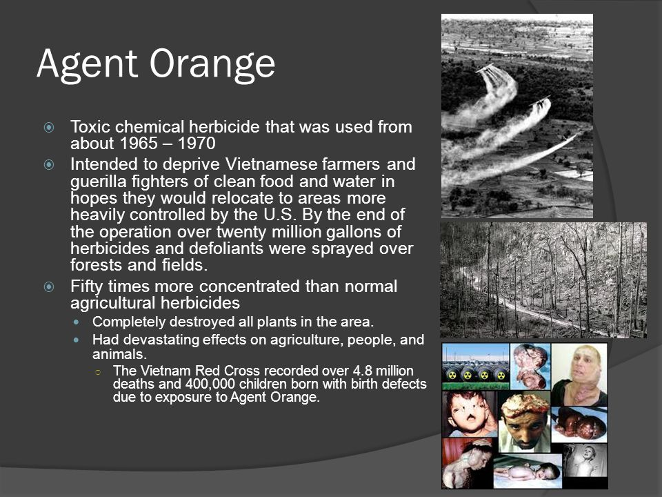 Agent Orange Toxic chemical herbicide that was used from about 1965 – 1970.