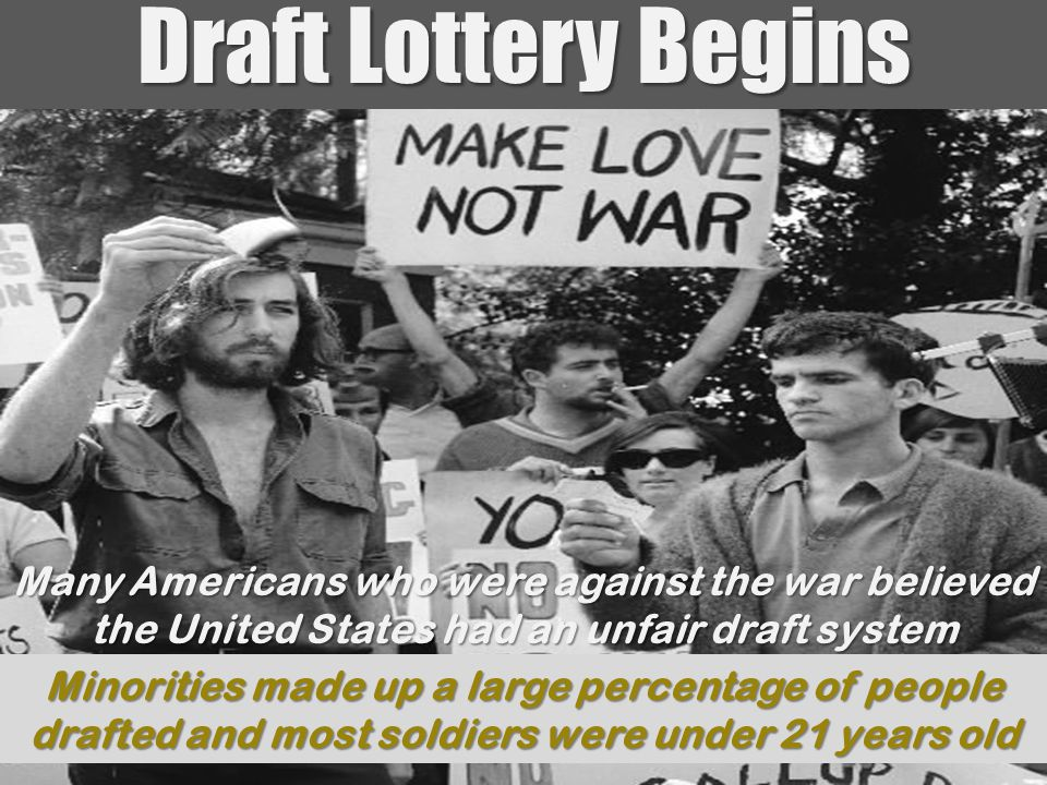 Draft Lottery Begins Many Americans who were against the war believed the United States had an unfair draft system.