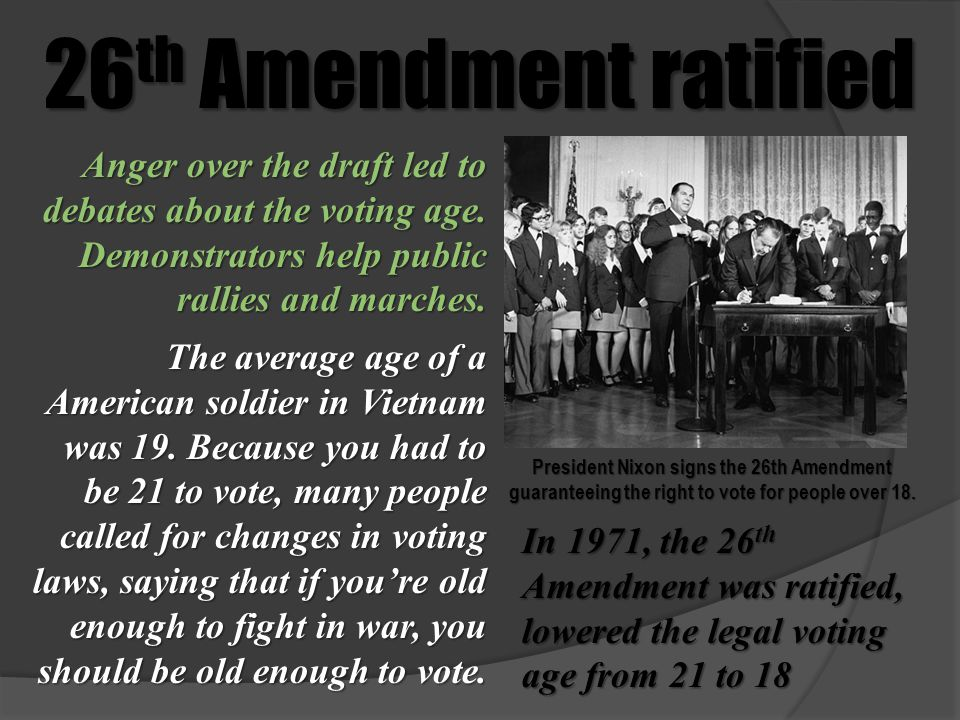 26th Amendment ratified Anger over the draft led to debates about the voting age. Demonstrators help public rallies and marches.