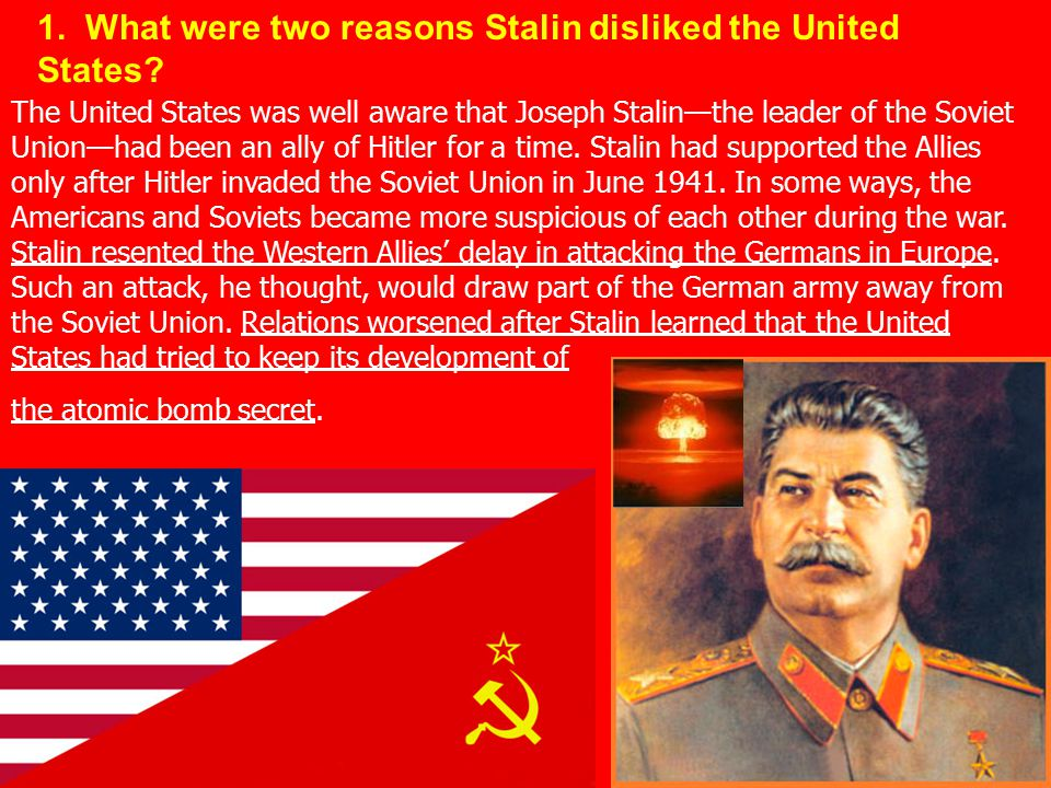 1. What were two reasons Stalin disliked the United States