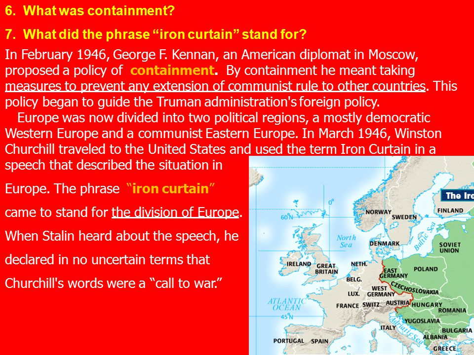6. What was containment 7. What did the phrase iron curtain stand for