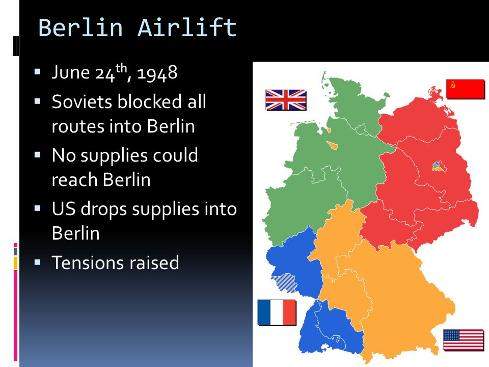 Berlin Airlift June 24th, 1948 Soviets blocked all routes into Berlin