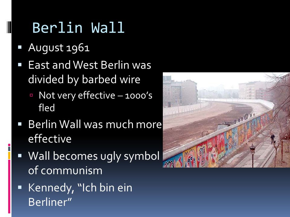 Berlin Wall August 1961. East and West Berlin was divided by barbed wire. Not very effective – 1000's fled.