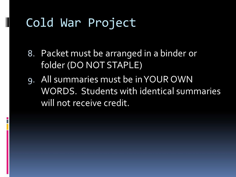 Cold War Project Packet must be arranged in a binder or folder (DO NOT STAPLE)