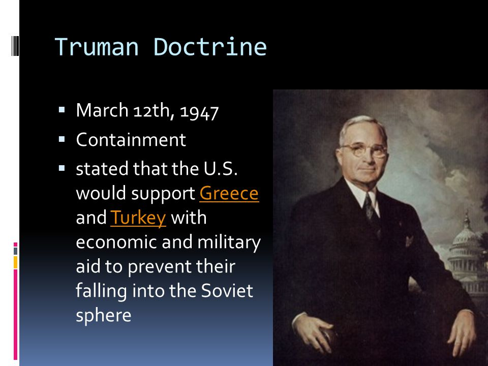 Truman Doctrine March 12th, 1947 Containment