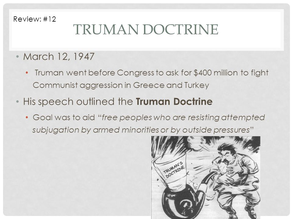 Truman Doctrine March 12, 1947 His speech outlined the Truman Doctrine
