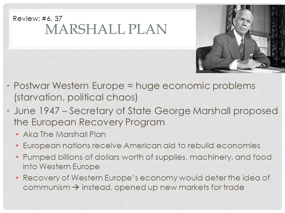 Marshall Plan Review: #6, 37. Postwar Western Europe = huge economic problems (starvation, political chaos)
