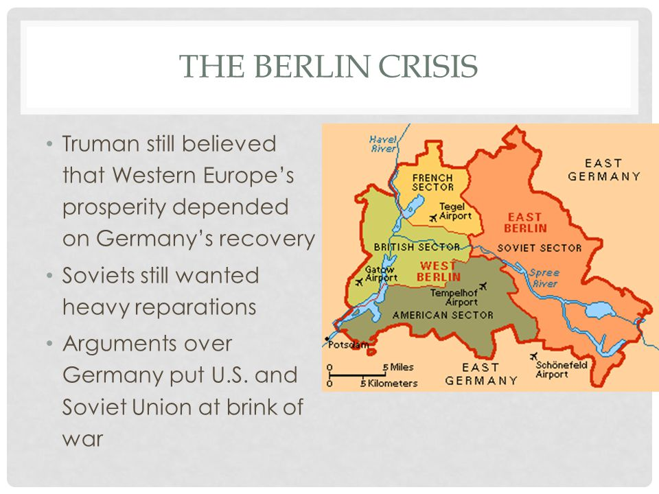 The Berlin Crisis Truman still believed that Western Europe's prosperity depended on Germany's recovery.