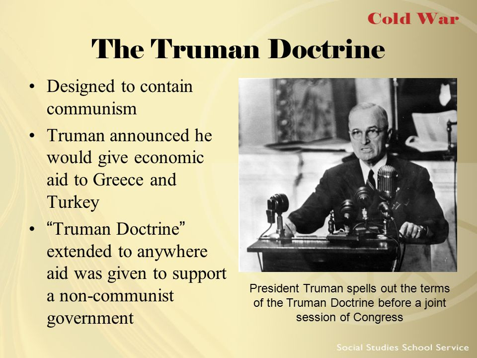 the truman doctrine and americas control of communism The truman doctrine, which president harry s truman issued in march 1947, was the basis of american foreign policy toward the soviet union until 1991.