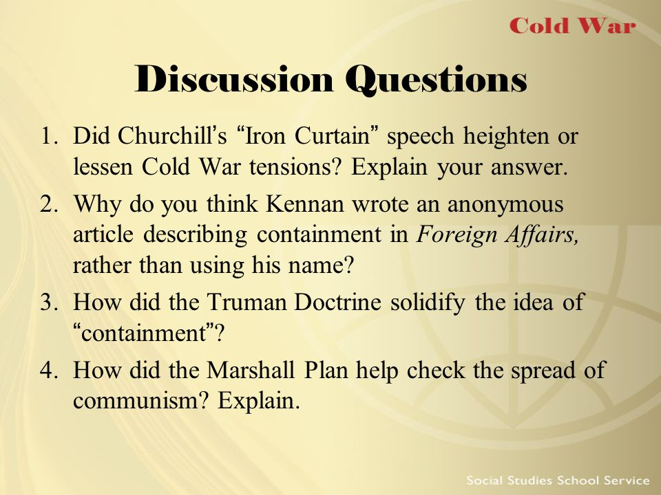 Discussion Questions Did Churchill's Iron Curtain speech heighten or lessen Cold War tensions Explain your answer.