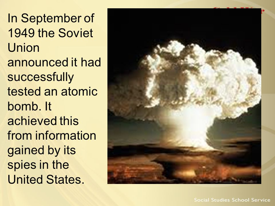 In September of 1949 the Soviet Union announced it had successfully tested an atomic bomb.