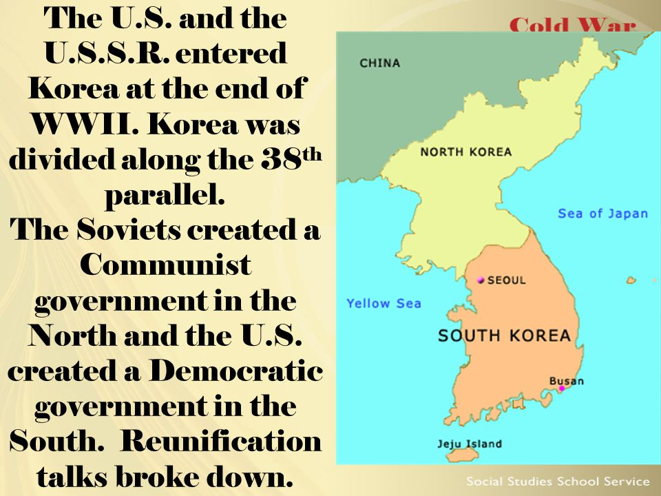 The U. S. and the U. S. S. R. entered Korea at the end of WWII