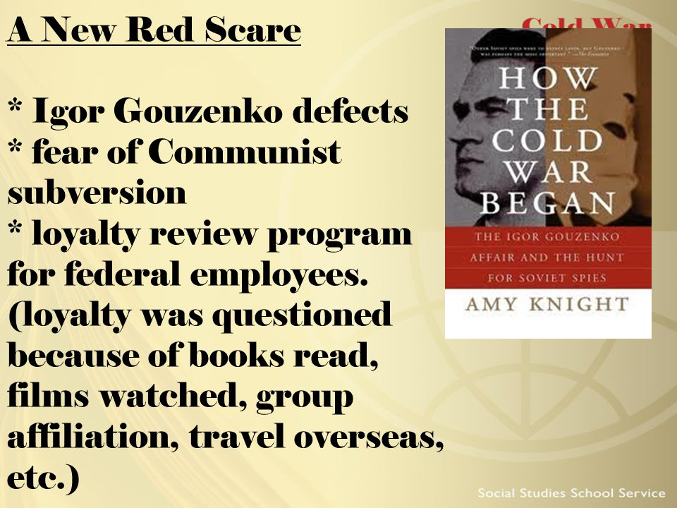 A New Red Scare. Igor Gouzenko defects. fear of Communist subversion