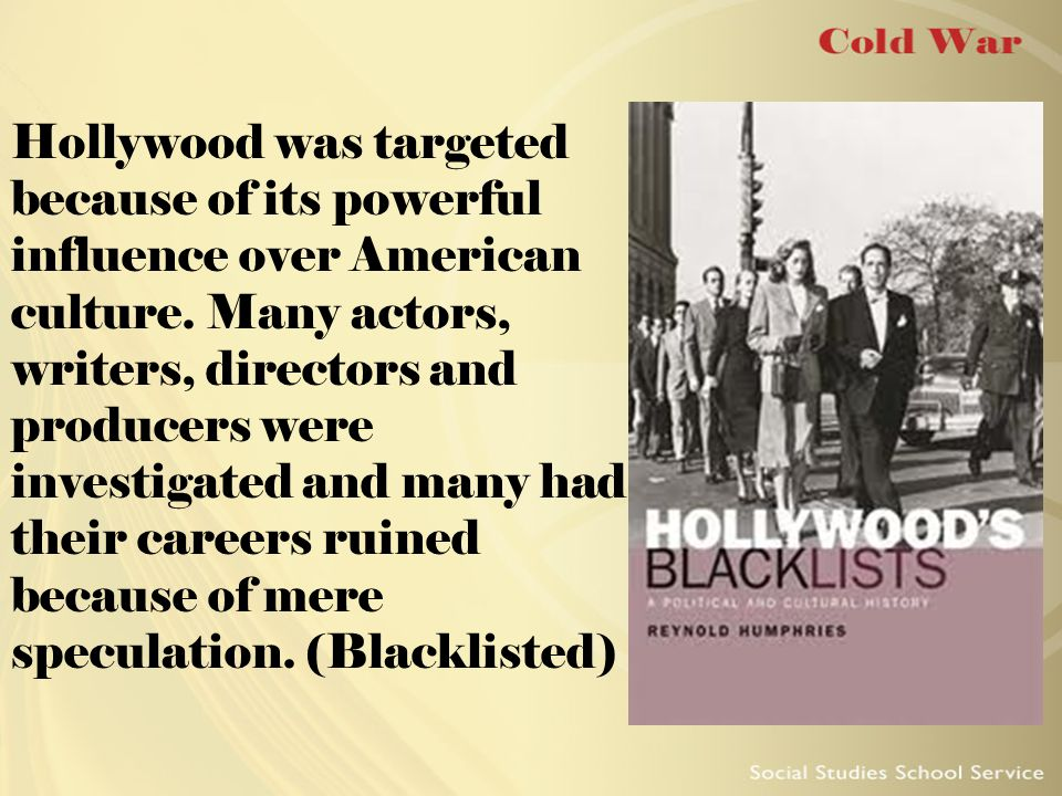 Hollywood was targeted because of its powerful influence over American culture.