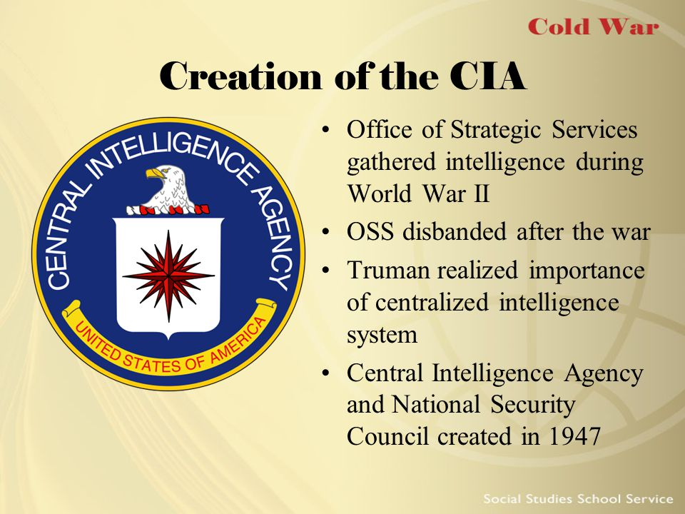 Creation of the CIA Office of Strategic Services gathered intelligence during World War II. OSS disbanded after the war.