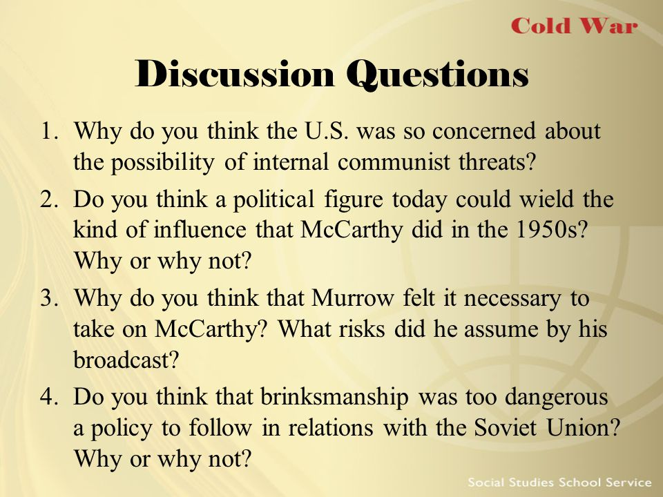 Discussion Questions Why do you think the U.S. was so concerned about the possibility of internal communist threats
