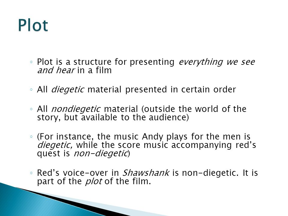 Plot Plot is a structure for presenting everything we see and hear in a film. All diegetic material presented in certain order.