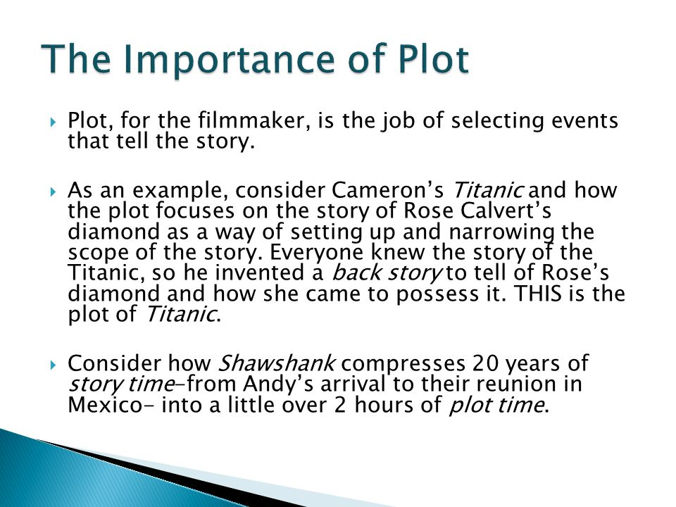 The Importance of Plot Plot, for the filmmaker, is the job of selecting events that tell the story.
