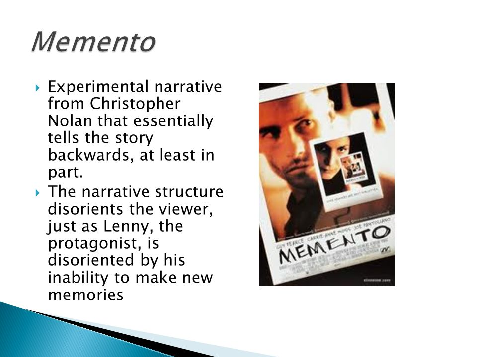 Memento Experimental narrative from Christopher Nolan that essentially tells the story backwards, at least in part.