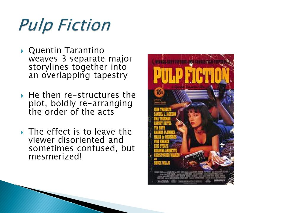 Pulp Fiction Quentin Tarantino weaves 3 separate major storylines together into an overlapping tapestry.