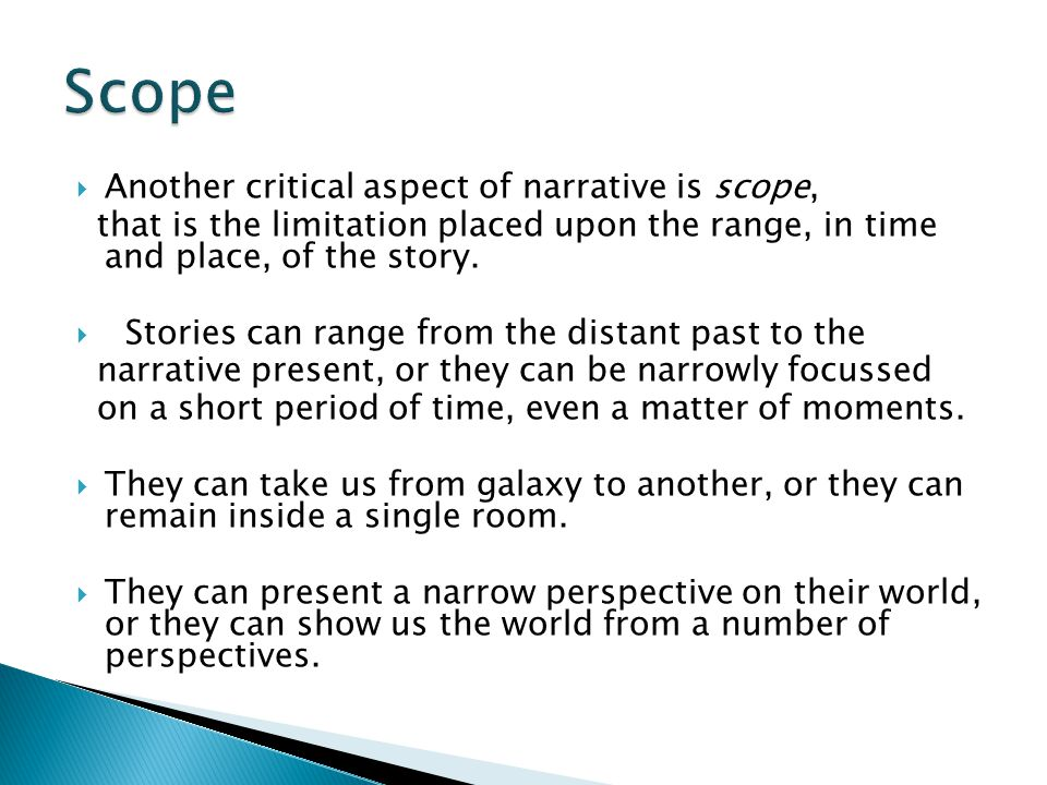 Scope Another critical aspect of narrative is scope,