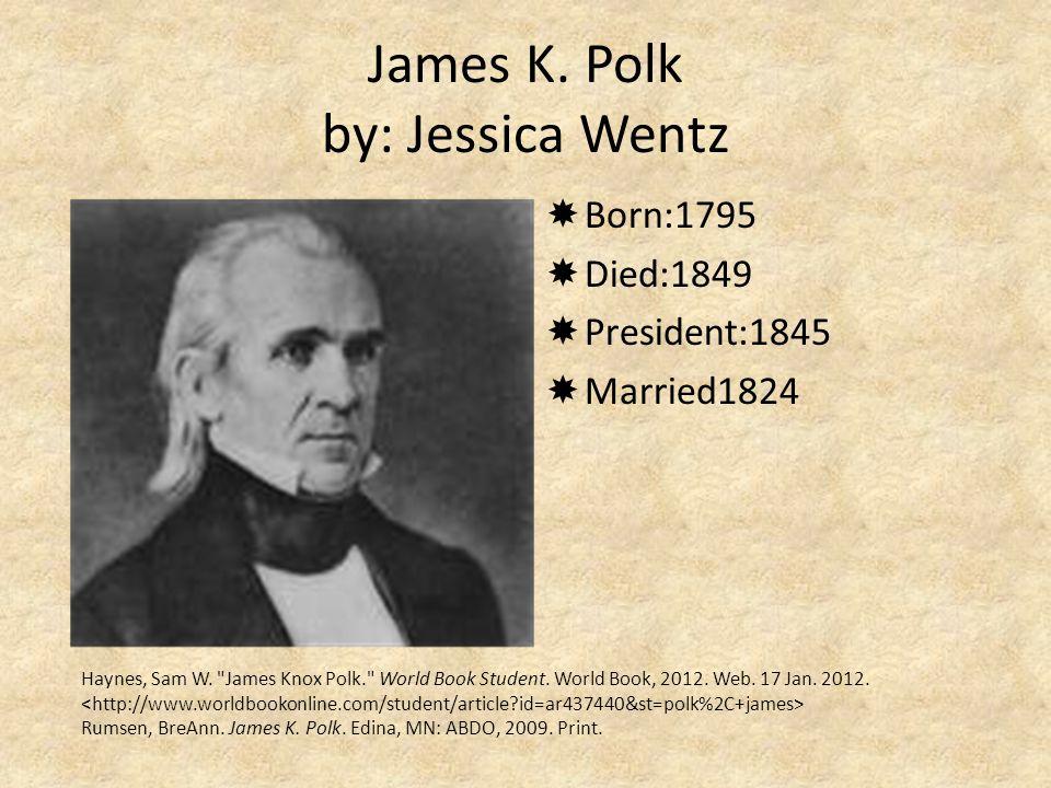 James K. Polk by: Jessica Wentz