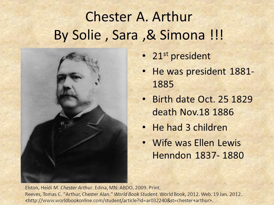 Chester A. Arthur By Solie , Sara ,& Simona !!!