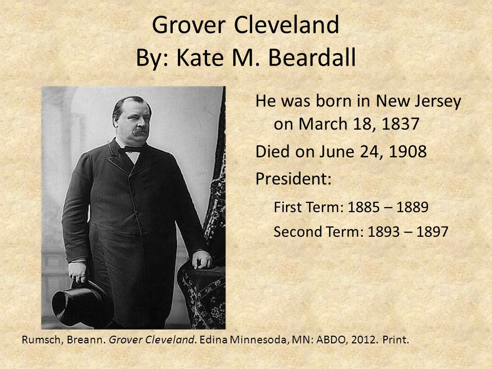 Grover Cleveland By: Kate M. Beardall