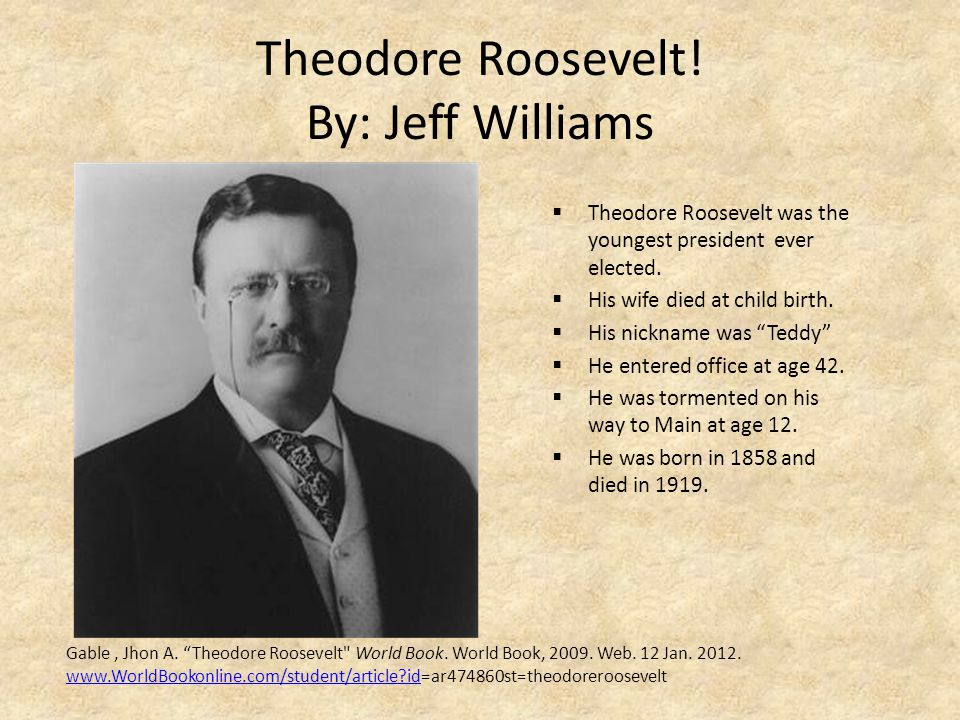 Theodore Roosevelt! By: Jeff Williams