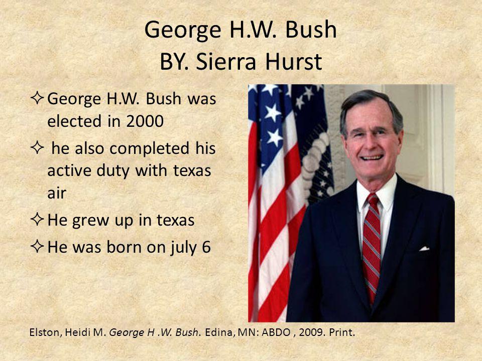 George H.W. Bush BY. Sierra Hurst
