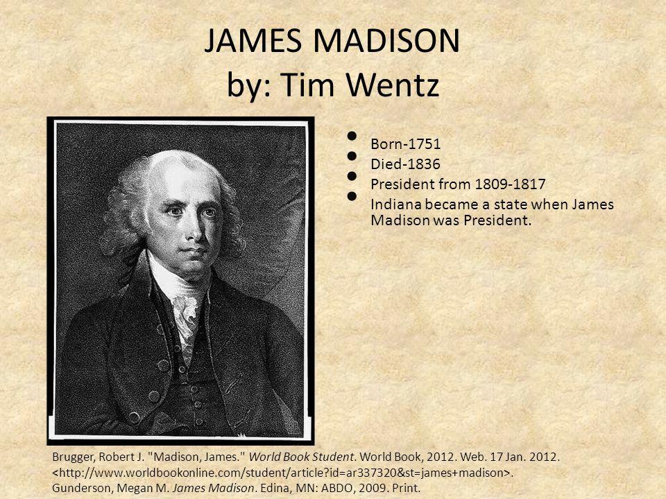 JAMES MADISON by: Tim Wentz