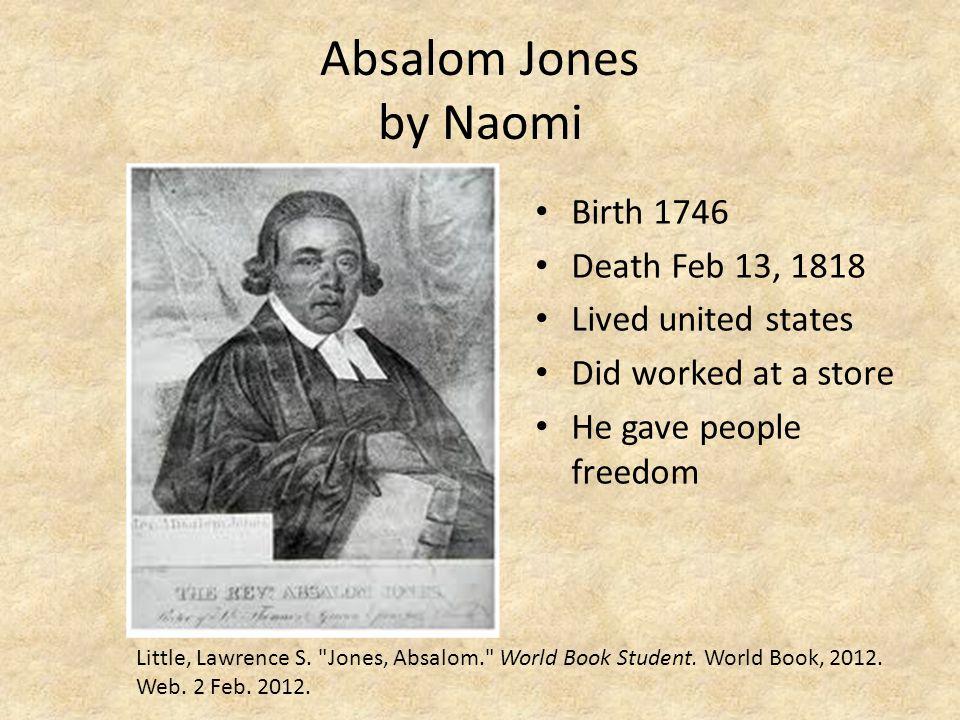 Absalom Jones by Naomi Birth 1746 Death Feb 13, 1818