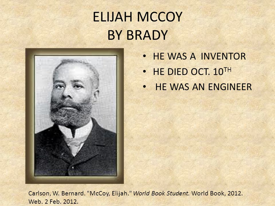ELIJAH MCCOY BY BRADY HE WAS A INVENTOR HE DIED OCT. 10TH