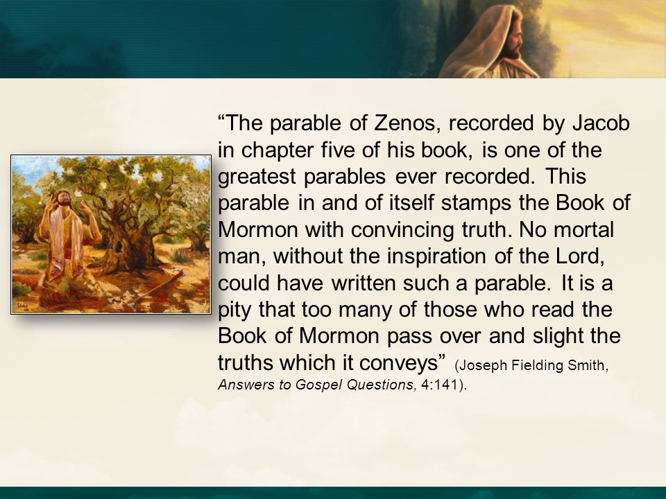The parable of Zenos, recorded by Jacob in chapter five of his book, is one of the greatest parables ever recorded.