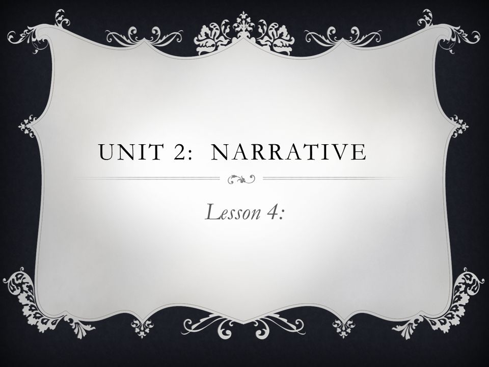 Unit 2: Narrative Lesson 4: