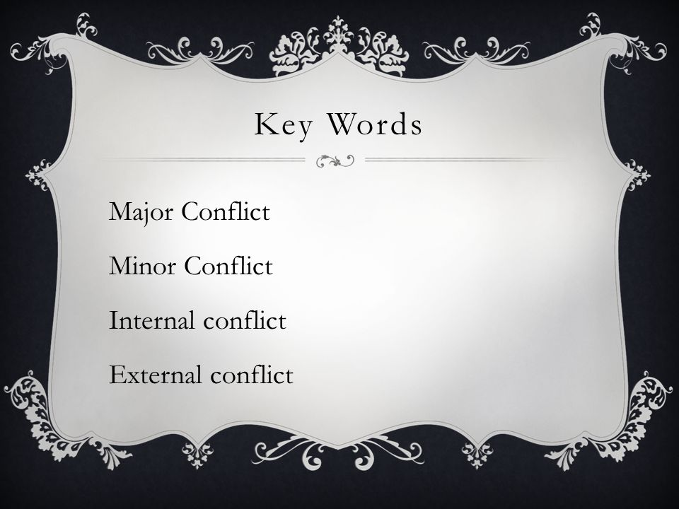 Key Words Major Conflict Minor Conflict Internal conflict External conflict
