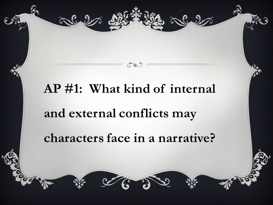 AP #1: What kind of internal and external conflicts may characters face in a narrative