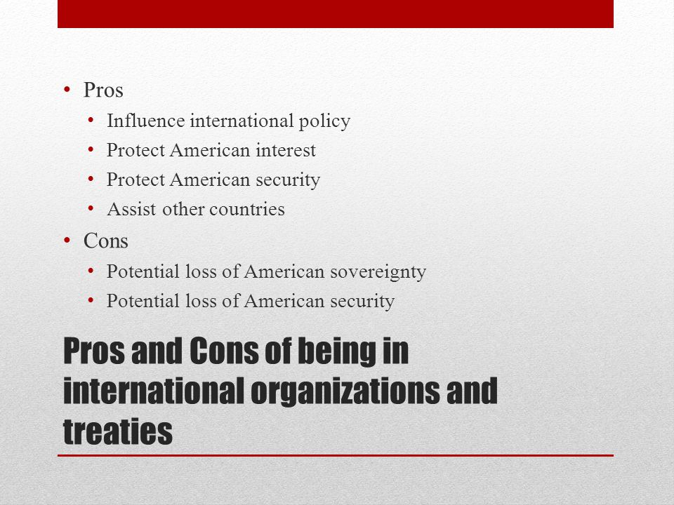 Pros and Cons of being in international organizations and treaties