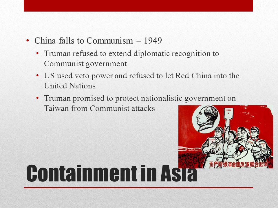 Containment in Asia China falls to Communism – 1949