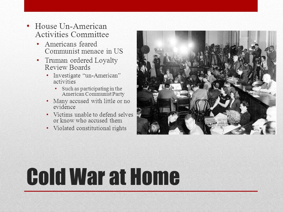 Cold War at Home House Un-American Activities Committee