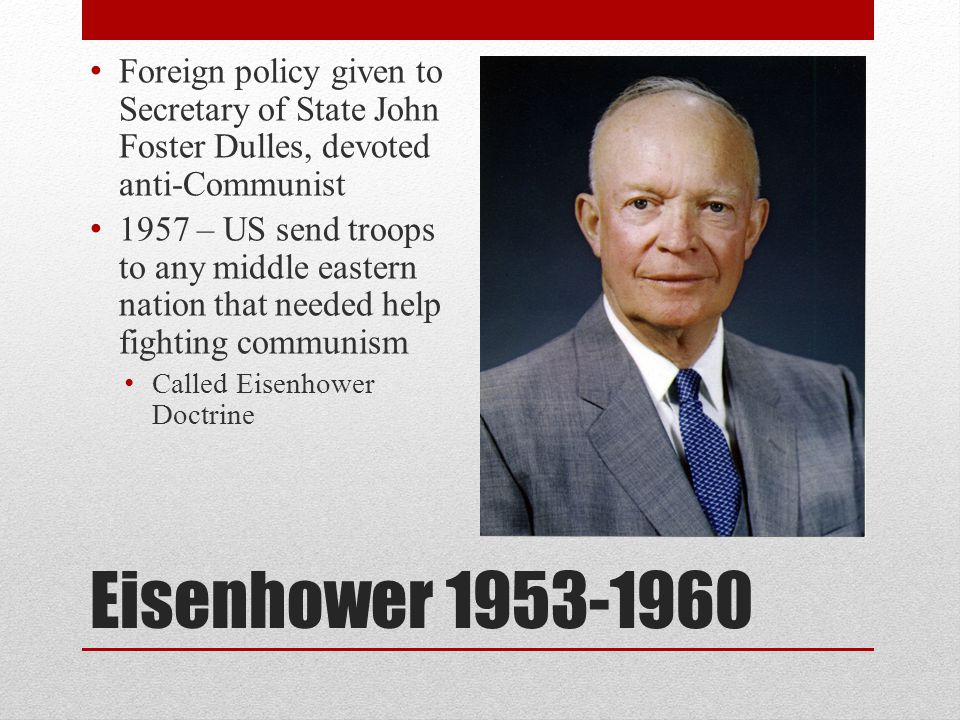 Foreign policy given to Secretary of State John Foster Dulles, devoted anti-Communist