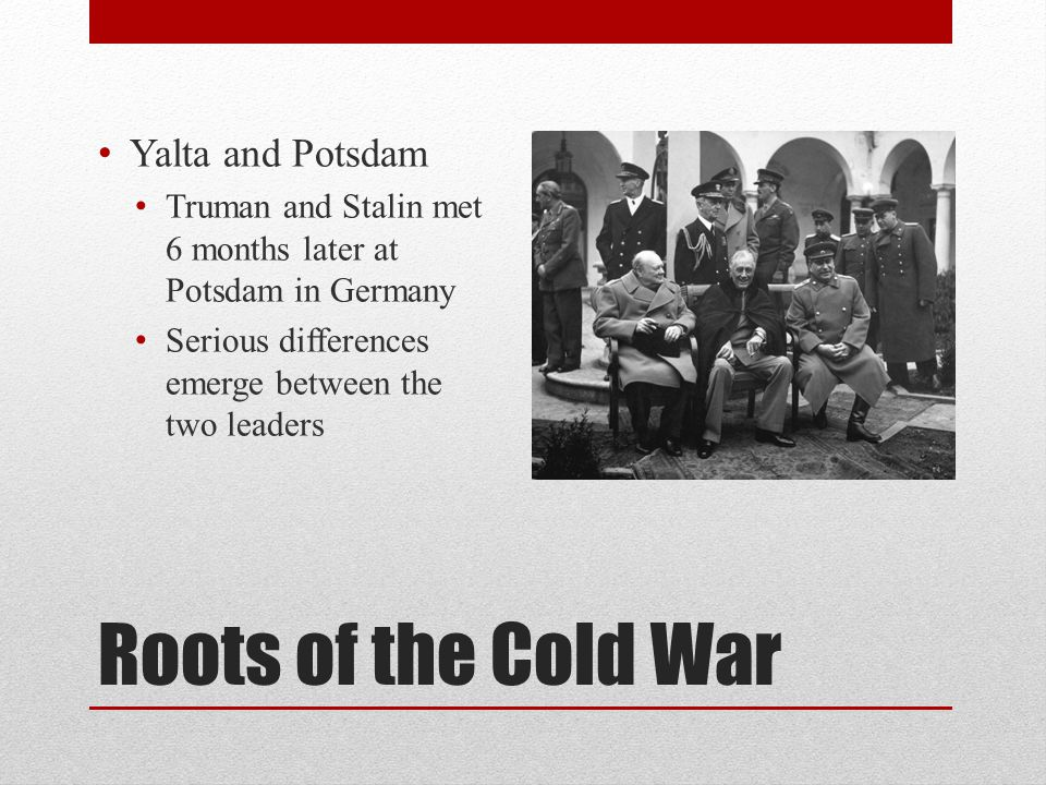 Roots of the Cold War Yalta and Potsdam