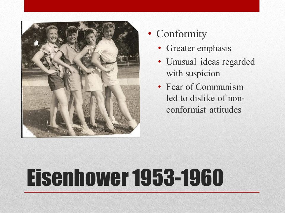 Eisenhower 1953-1960 Conformity Greater emphasis
