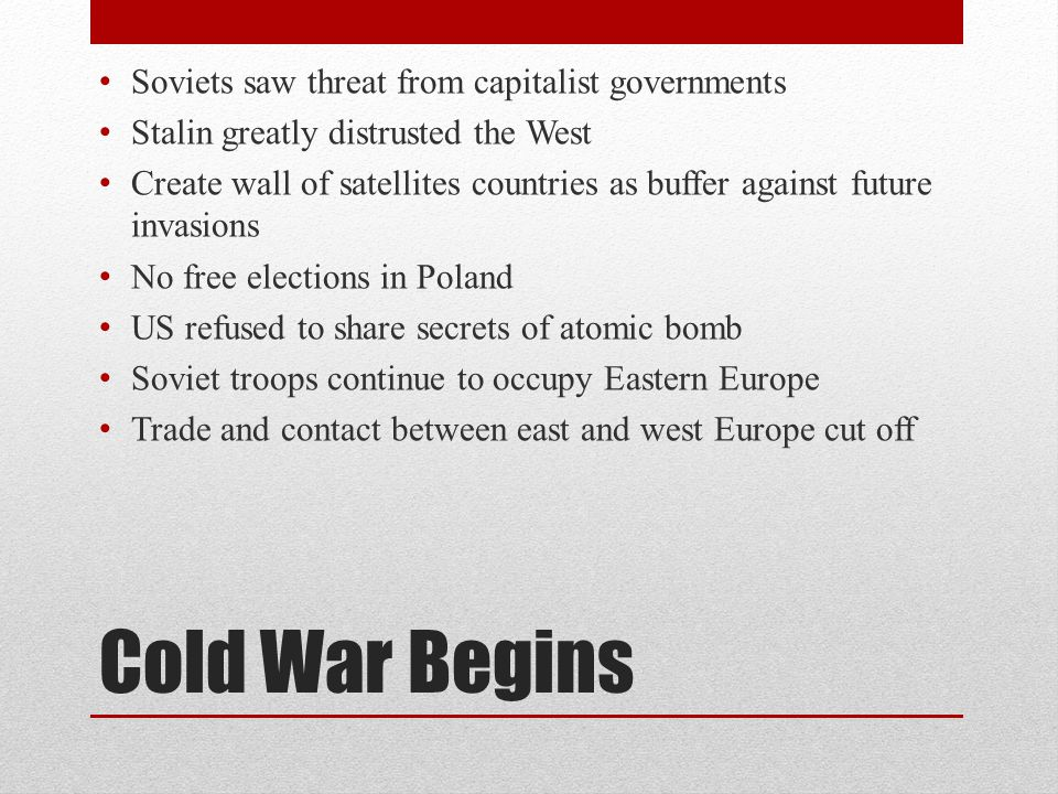 Cold War Begins Soviets saw threat from capitalist governments