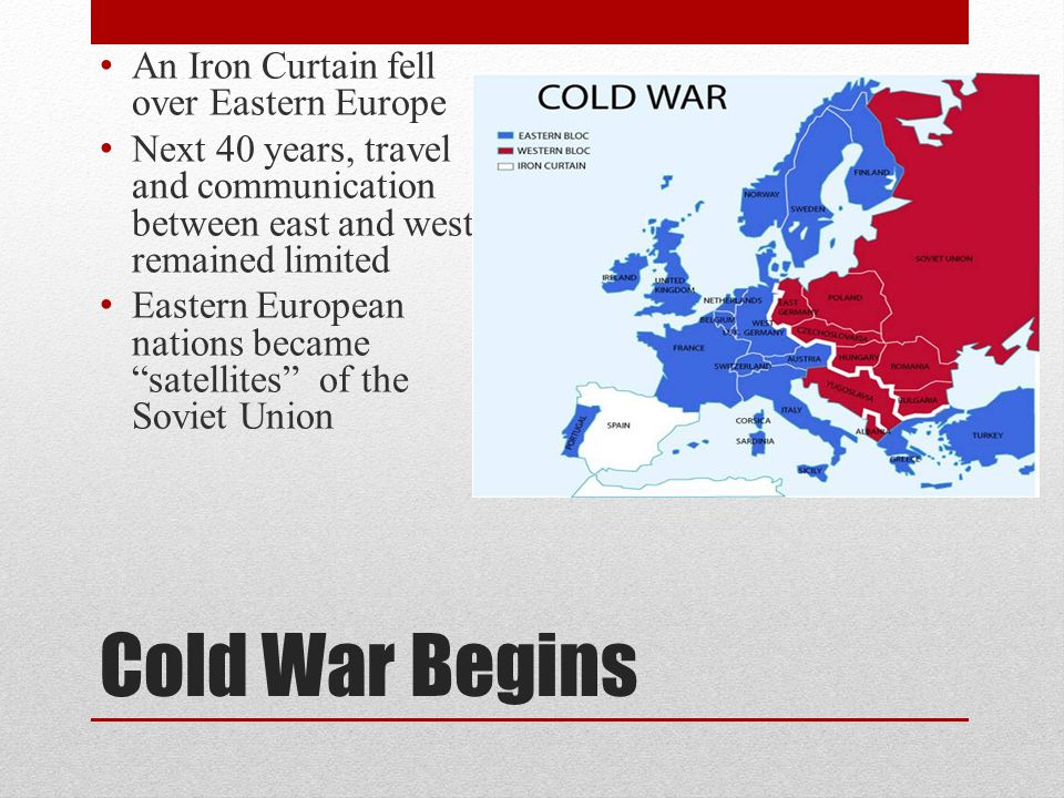 Cold War Begins An Iron Curtain fell over Eastern Europe