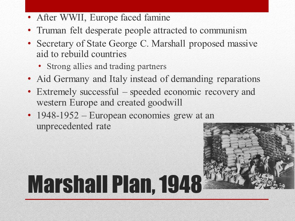 Marshall Plan, 1948 After WWII, Europe faced famine