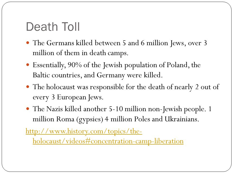 Death Toll The Germans killed between 5 and 6 million Jews, over 3 million of them in death camps.