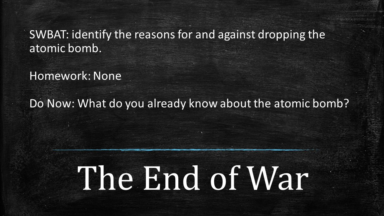 SWBAT: identify the reasons for and against dropping the atomic bomb.